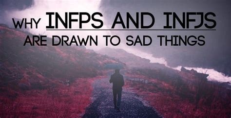 Why INFPs and INFJs Are Drawn to Sad Things - Psychology